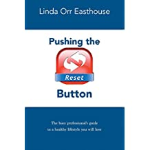 Pushing the Reset Button: The busy professional's guide to a healthy lifestyle you will love