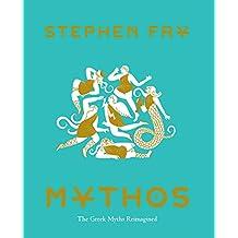 Mythos: (Ancient Greek Mythology Book for Adults, Modern Telling of Classical Greek Myths Book) (Stephen Fry's Greek Myths 1)