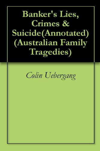 bankers-lies-crimes-suicideannotated-australian-family-tragedies-book-1