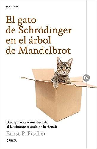El gato de Schrödinger en el árbol de Mandelbrot : una aproximación distinta al fascinante mundo de la ciencia: Ernst Fischer: 9788498929423: Amazon.com: ...