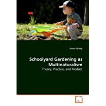 Schoolyard Gardening as Multinaturalism: Theory, Practice, and Product