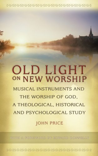 (Old Light on New Worship: Musical Instruments and the Worship of God, a Theological, Historical and Psychological Study)