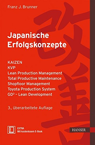 Japanische Erfolgskonzepte: KAIZEN, KVP, Lean Production Management, Total Productive Maintenance Shopfloor Management, Toyota Production System, GD³ - Lean Development