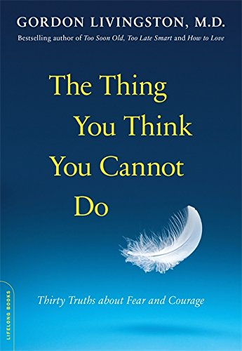 The Thing You Think You Cannot Do: Thirty Truths about Fear and Courage [Gordon Livingston] (Tapa Blanda)