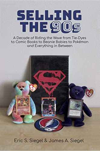 Selling the 90s: A Decade of Riding the Wave from Tie-Dyes to Comic Books to Beanie Babies to Pokémon and Everything in Between