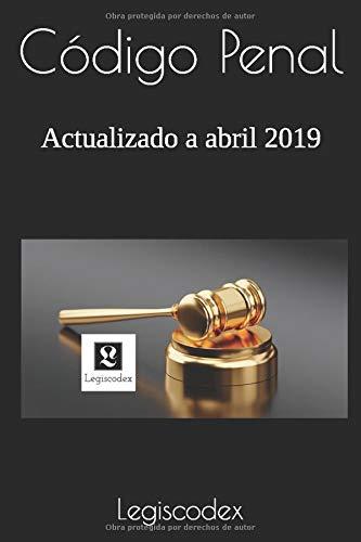 Código Penal: Actualizado a abril 2019 por Legiscodex