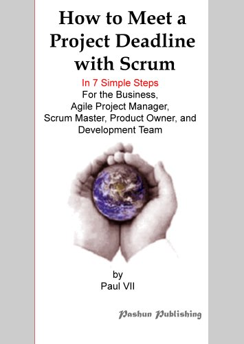 How to Meet a Project Deadline with Scrum In 7 simple steps For the Business, Agile Project Manager, Scrum Master, Product Owner, and Development Team