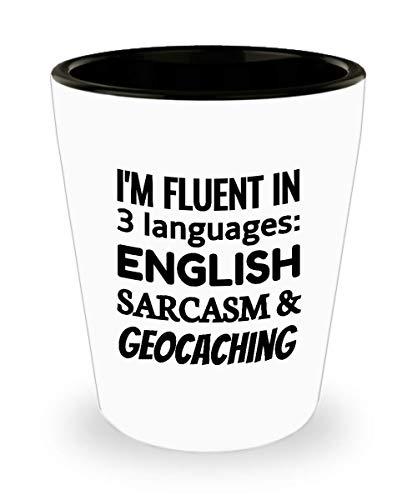 GEOCACHING Shot Glass - I'm Fluent In 3 Languages - English Sarcasm and Geocaching]()