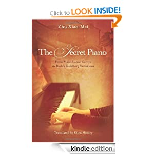 The Secret Piano: From Mao's Labor Camps to Bach's Goldberg Variations Zhu Xiao-Mei and Ellen Hinsey