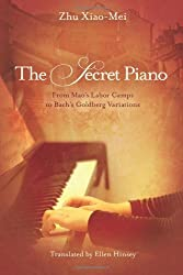 The Secret Piano: From Mao's Labor Camps to Bach's Goldberg Variations