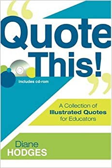 Quote This!: A Collection of Illustrated Quotes for Educators