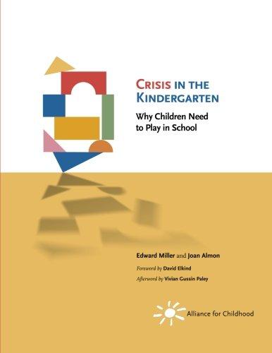 Crisis in the Kindergarten: Why Children Need to Play in School