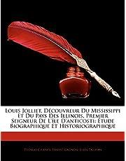 Louis Jolliet, Découvreur Du Mississippi Et Du Pays Des Illinois, Premier Seigneur De L'île D'anticosti: Étude Biographique Et Historiographique