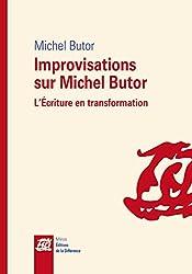Improvisations sur Michel Butor : L'Ecriture en transformation