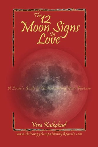 The 12 Moon Signs in Love: A Lover's Guide to Understanding Your Partner