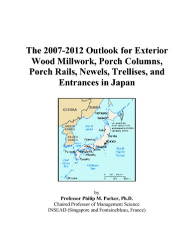 Price comparison product image The 2007-2012 Outlook for Exterior Wood Millwork,  Porch Columns,  Porch Rails,  Newels,  Trellises,  and Entrances in Japan