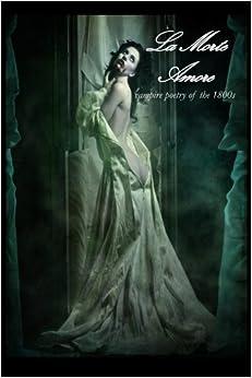 Amazon.com: La Morte Amore: Vampire Poetry of the 1800s ...