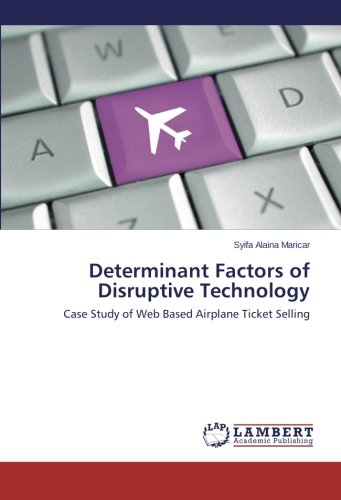 Download Determinant Factors of Disruptive Technology: Case Study of Web Based Airplane Ticket Selling PDF