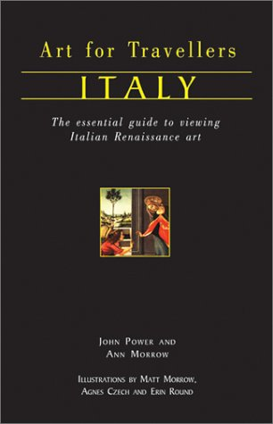 Italy: The Essential Guide to Viewing Italian Renaissance Art (Art for Travellers)