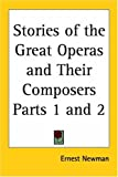 Stories of the Great Operas and Their Co, Ernest Newman, 0766181421