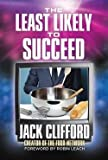 img - for Jack Clifford: The Least Likely to Succeed : Jack Clifford and the Food Network (Hardcover); 2015 Edition book / textbook / text book