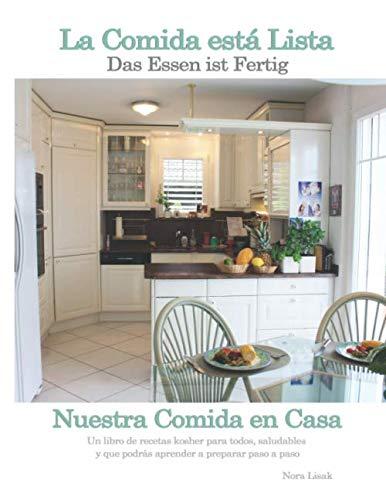 La Comida está Lista: Un libro de recetas kosher para todos, saludables y que podrás aprender a preparar paso a paso (Spanish Edition) by Nora Arrocha de Lisak