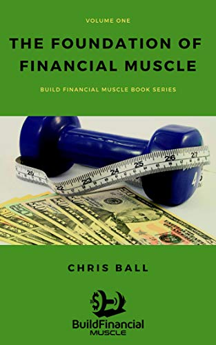 The Foundation of Financial Muscle (Build Financial Muscle Book 1)