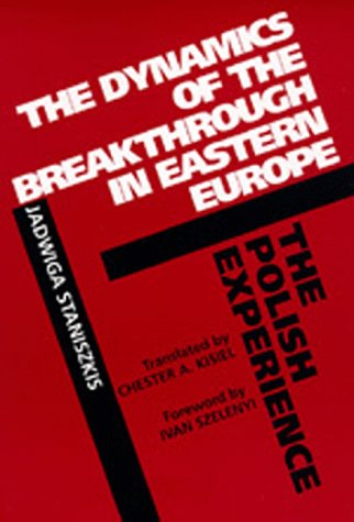 The Dynamics of the Breakthrough in Eastern Europe: The Polish Experience (Society and Culture in East-Central Europe)