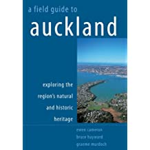 A Field Guide to Auckland: Exploring the Region's Natural and Historic Heritage