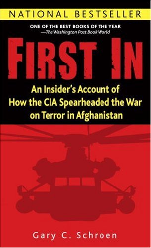 First In: An Insider's Account of How the CIA Spearheaded the War on Terror in Afghanistan [Gary Schroen] (Tapa Blanda)