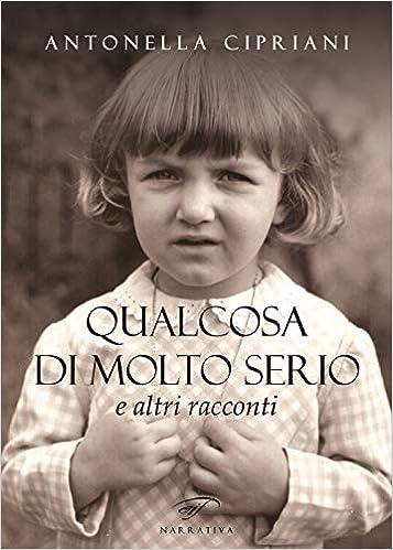Amazon.it: Qualcosa di molto serio e altri racconti - Cipriani, Antonella -  Libri