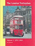 The London Trolleybus: 1931-1945 Vol 1