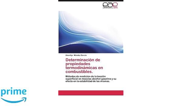 Determinación de propiedades termodinámicas en combustibles.: Métodos de medición de la tensión superficial en mezclas alcohol gasolina y su efecto en la ...