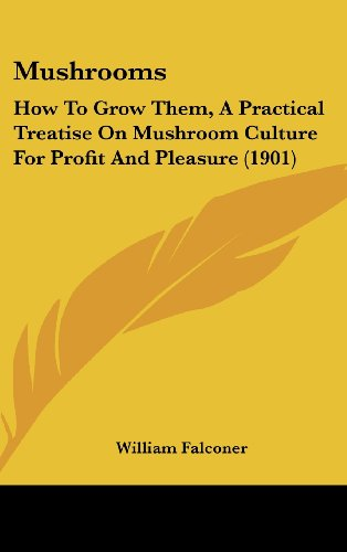 Mushrooms: How To Grow Them, A Practical Treatise On Mushroom Culture For Profit And Pleasure (1901) (Best Mushrooms To Grow For Profit)