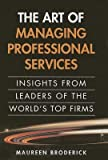 img - for [(The Art of Managing Professional Services: Insights from Leaders of the World's Top Firms )] [Author: Maureen Broderick] [Sep-2012] book / textbook / text book