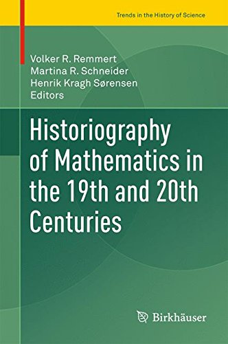 Historiography of Mathematics in the 19th and 20th Centuries (Trends in the History of Science)