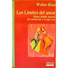 Los limites del amor/ The Limits of Love: Hasta Donde Amarte Sin Renunciar a Lo Que Soy/ How Far to Love You Without Giving Up Who I Am (Spanish Edition)