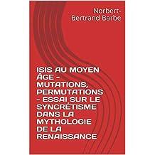 ISIS AU MOYEN ÂGE - MUTATIONS, PERMUTATIONS -  ESSAI SUR LE SYNCRÉTISME  DANS LA MYTHOLOGIE DE LA RENAISSANCE (French Edition)