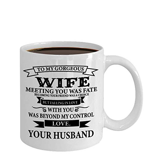 To My Gorgeous Wife Meeting You Was Fate Mug, 11 oz Ceramic White Coffee Mugs, Perfect Anniversary Present For Wife, Unique Novelty Gift Ideas From Husband, Best Coffee Tea Cup For Wife Ever