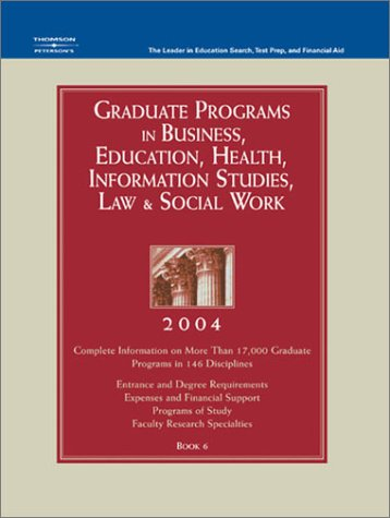 Grad BK6: Bus/Ed/Hlth/Info/Law/SWrk 2004 (Peterson's Graduate Programs in Business, Education, Health, Information Studies, Law and Social Work)