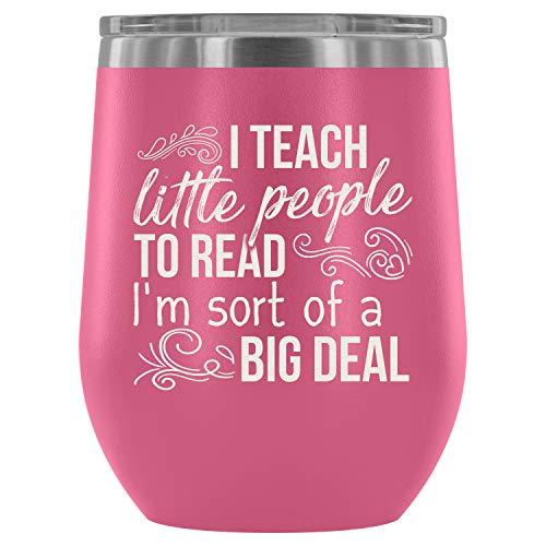 Steel Stemless Wine Glass Tumbler, I'm Sort Of Big Deal Wine Tumbler, I Teach Little People To Read Vacuum Insulated Wine Tumbler (Wine Tumbler 12Oz - Pink) -