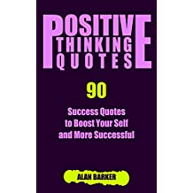 Positive Thinking Quotes: 90 Success Quotes to Boost Your Self and More Successful (Inspirational Quotes, Affirmation Quotes, Successful Quotes Book 3)