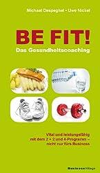 BE FIT!  Das Gesundheitscoaching: Vital und Fit mit dem  2 + 2 und 4-Programm - nicht nur fürs Business
