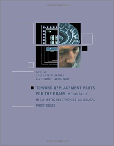 Toward Replacement Parts for the Brain: Implantable Biomimetic Electronics as Neural Prostheses (MIT Press) Theodore Berger and Dennis L. Glanzman