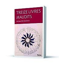 Treize livres maudits par Arnaud De La Croix