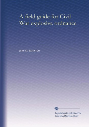 Explosive Ordnance (A field guide for Civil War explosive ordnance)