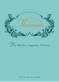 Mermaids The Myths Legends And Lore