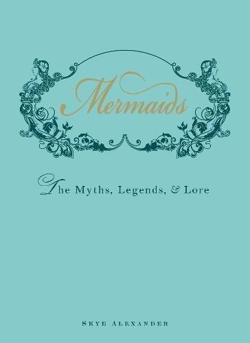 Mermaids Myths Legends Skye Alexander product image