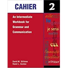 Cahier 2: An Intermediate Workbook for Grammar and Communication