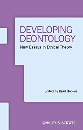 deontological essay In this paper, i respond to the case against deontological moral theory that  in  virtues and vices, and other essays in moral philosophy.